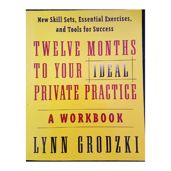 Twelve Months To Your Ideal Private Practice: A Workbook – Grodzki, Lynn