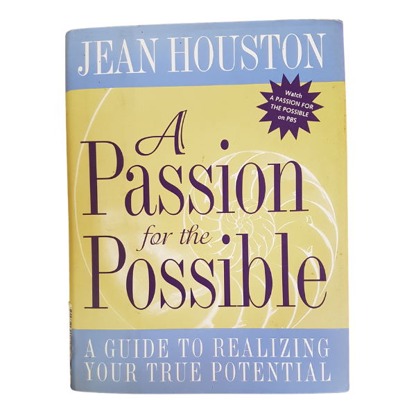 A Passion For the Possible: A Guide to Realizing Your True Potential – Jean Houston