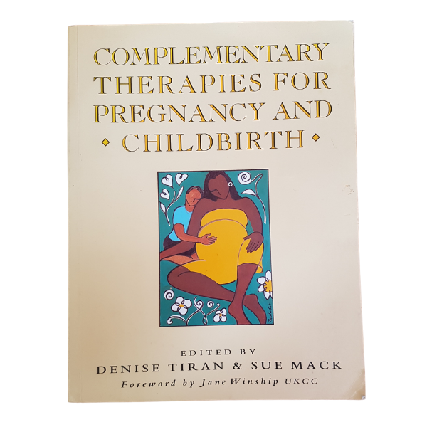 Complementary Therapies for Pregnancy and Childbirth – Denise Tiran