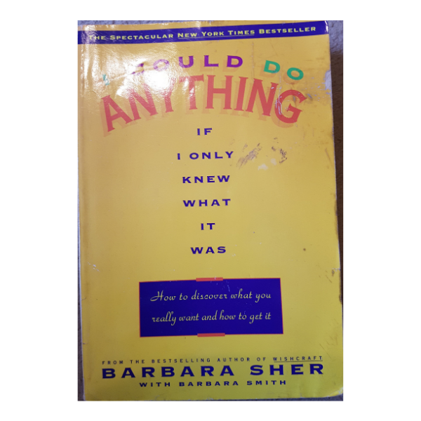 I Could Do Anything If I Only Knew What It Was: How to Discover What You Really Want and How to Get It – Barbara Sher