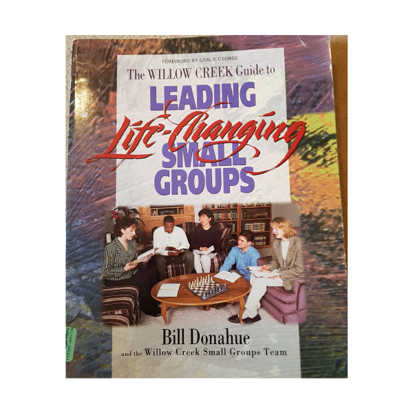 The Willow Creek Guide to Leading Life-Changing Small Groups – Bill Donahoe