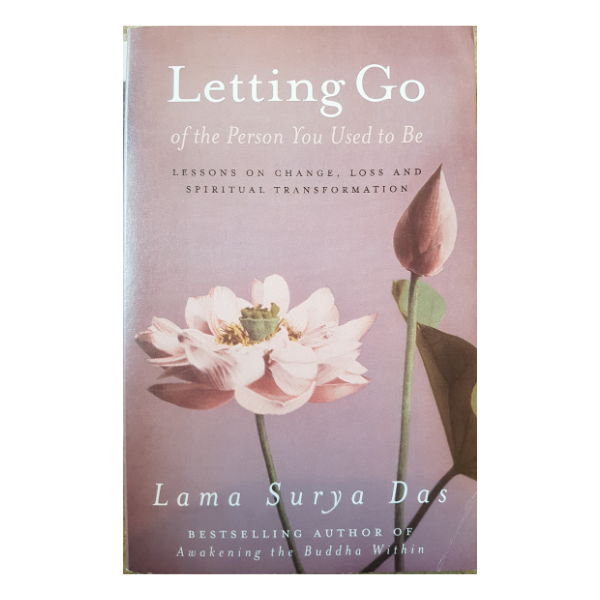 Letting Go Of The Person You Used To Be – Lama Surya Das