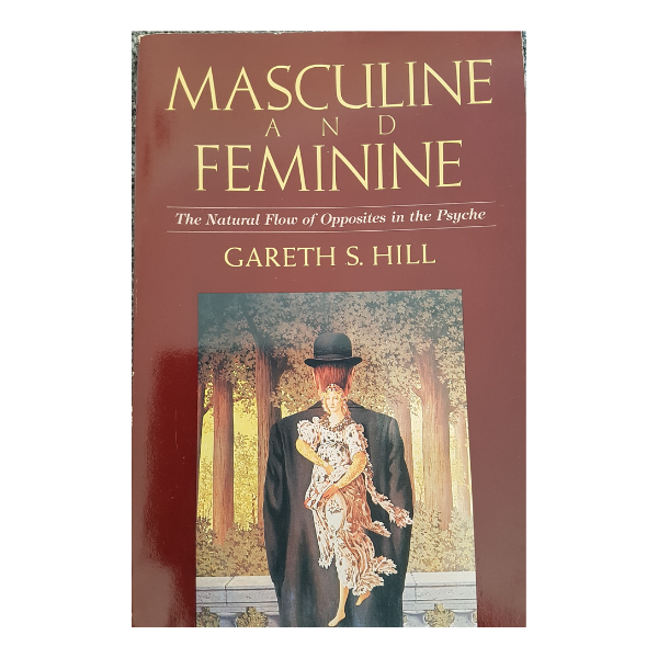 Masculine & Feminine: The Natural Flow of Opposites in the Psyche – Gareth S Hill
