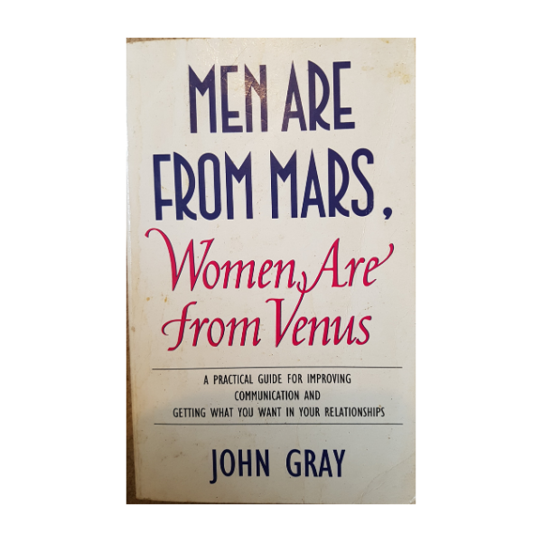 Men Are from Mars, Women Are from Venus: A Practical Guide for Improving Communication and Getting What You Want in Your Relationships – John Gray