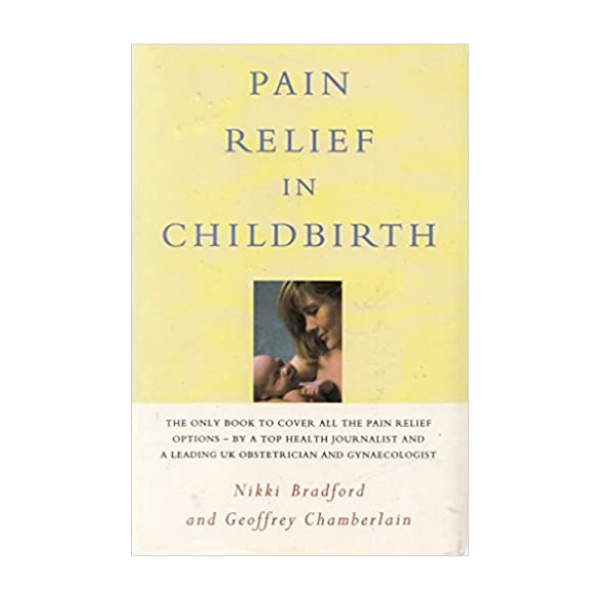 Pain Relief in Childbirth – Nikki Bradford & Geoffrey Chamberlain