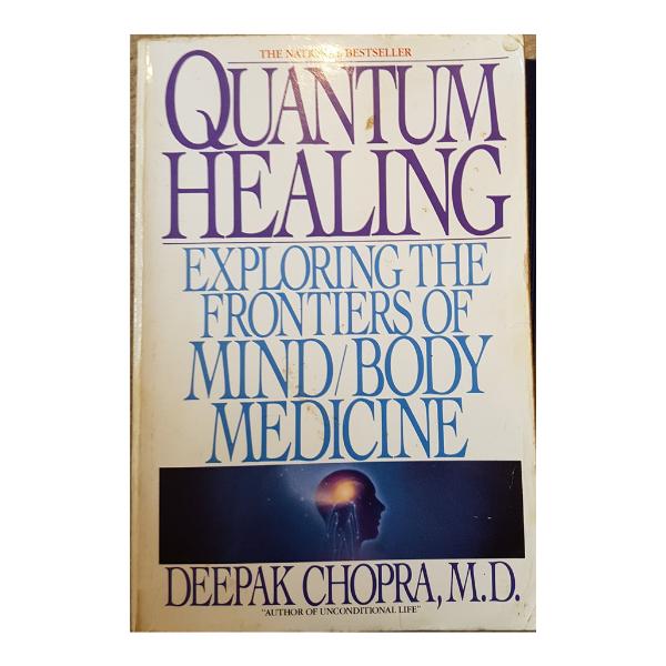 Quantum Healing: Exploring the Frontiers of Mind/Body Medicine – Deepak Chopra