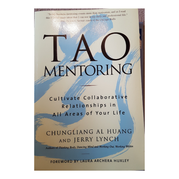Tao Mentoring: Cultivate Collaborative Relationships in All Areas of Your Life – Chungliang Al Huang