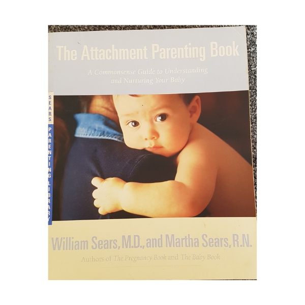 The Attachment Parenting Book: A Commonsense Guide to Understanding and Nurturing Your Child – William Sears