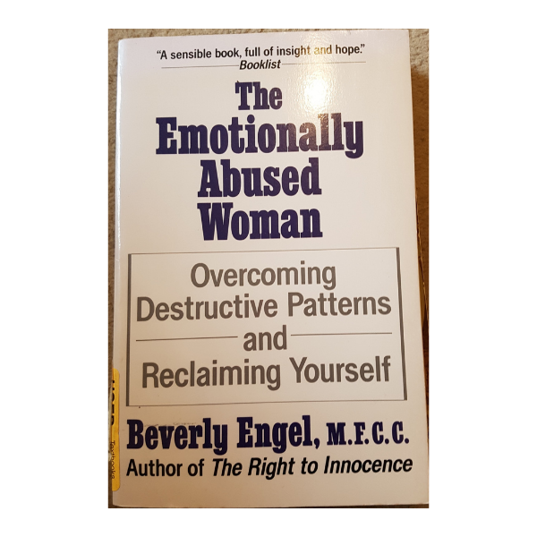 The Emotionally Abused Woman: Overcoming Destructive Patterns and Reclaiming Yourself – Beverley Engel