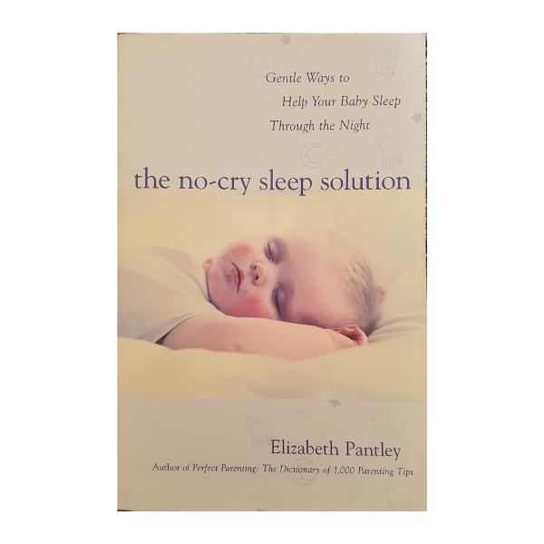 The No-Cry Sleep Solution: Gentle Ways to Help Your Baby Sleep Through the Night – Elizabeth Pantley