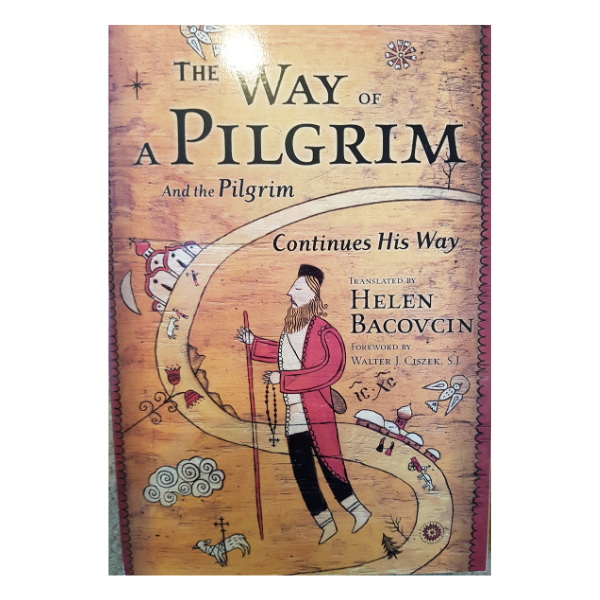 The Way of a Pilgrim: And the Pilgrim Continues His Way – Walter J. Ciszek