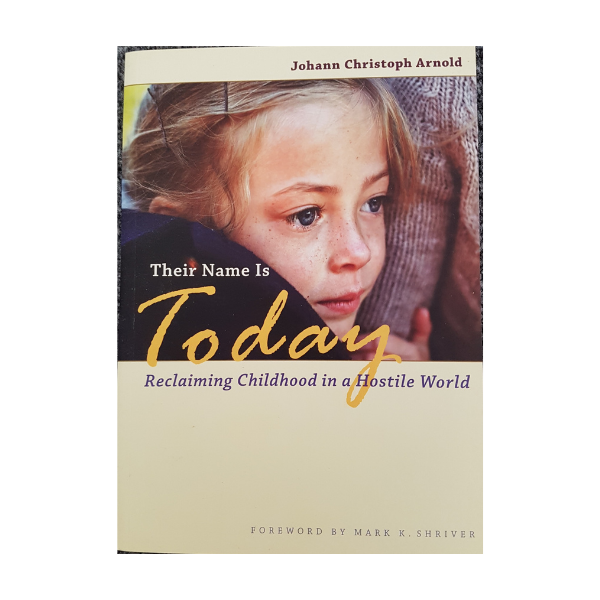 Their Name Is Today: Reclaiming Childhood in a Hostile World – Johann Christoph Arnold