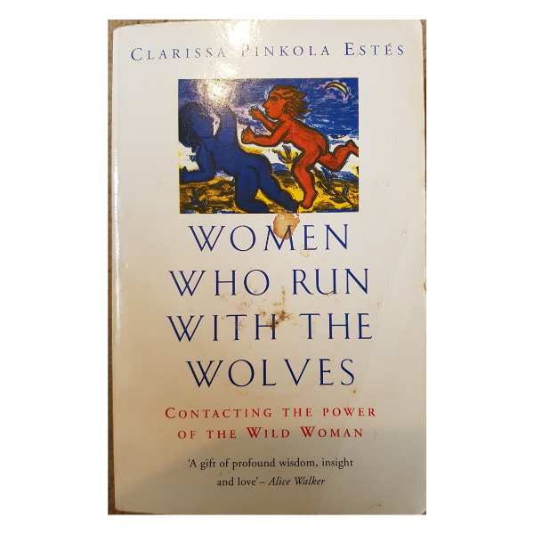 Women Who Run With The Wolves: Contacting the Power of the Wild Woman – Clarissa Pinkola Estes