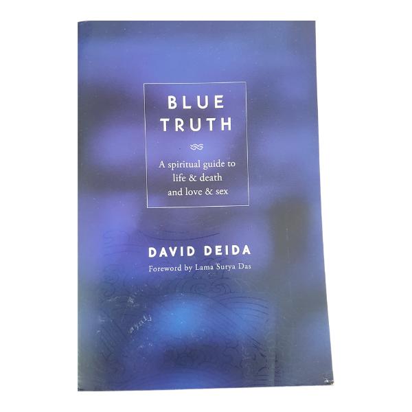 Blue Truth: A Spiritual Guide to Life & Death and Love & Sex – David Deida