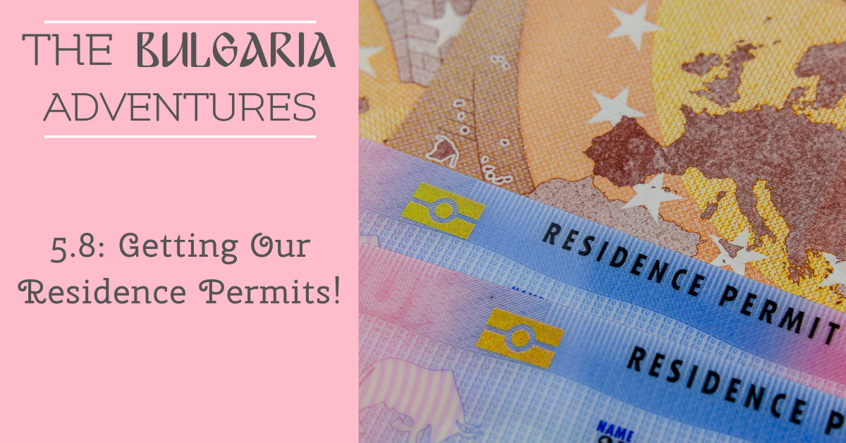 The Bulgaria Adventures 5.8: Getting Our Residence Permits